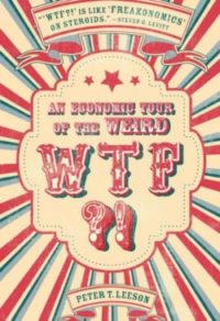 WTF?! An Economic Tour Of The Weird, By: Peter Leeson