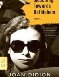Slouching Towards Bethlehem, By: Joan Didion