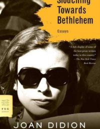 Slouching Towards Bethlehem, By: Joan Didion