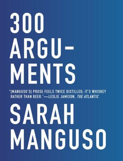 300 Arguments, By: Sarah Manguso