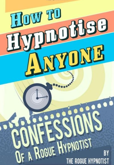 How To Hypnotise Anyone, By: The Rogue Hypnotist