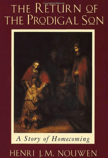 The Return Of The Prodigal Son, By: Henri Nouwen