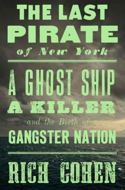 The Last Pirate Of New York, By: Rich Cohen