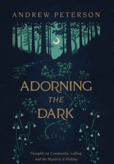 Adorning The Dark, By: Andrew Peterson