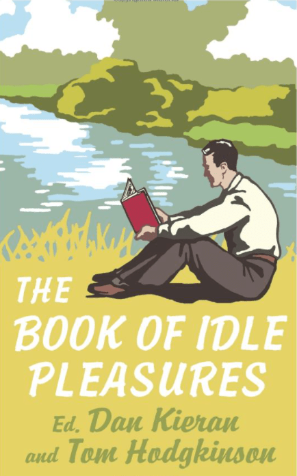 The Book Of Idle Pleasures, By: Dan Kieran and Tom Hodgkinson