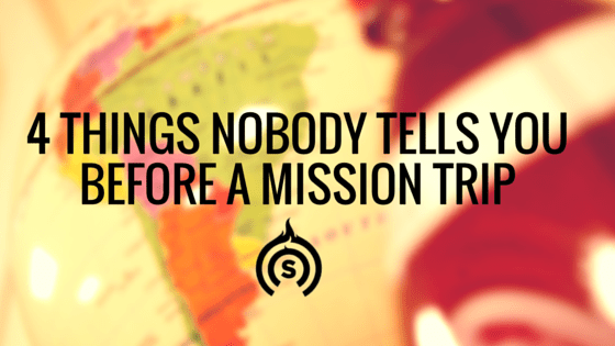 4 Things Nobody Tells You Before a Mission Trip