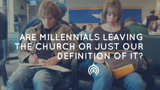 Are Millennials Leaving The Church or Just Our Definition of it-