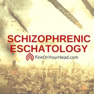 Schizophrenic Eschatology