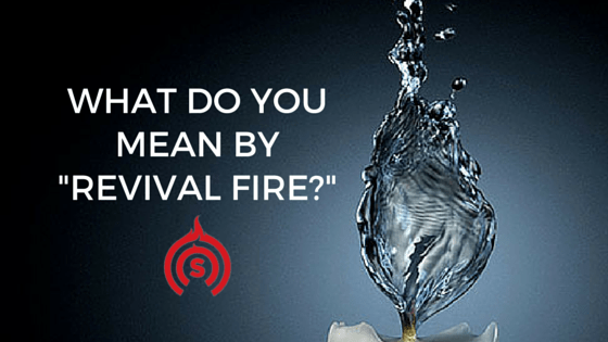 What Do You Mean by Revival Fire?