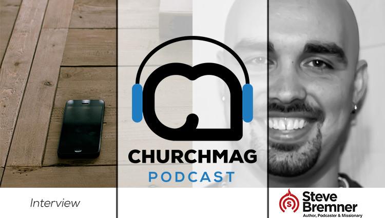 Steve Bremner Church Mag Podcast