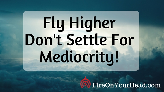 Don't Settle For Mediocrity