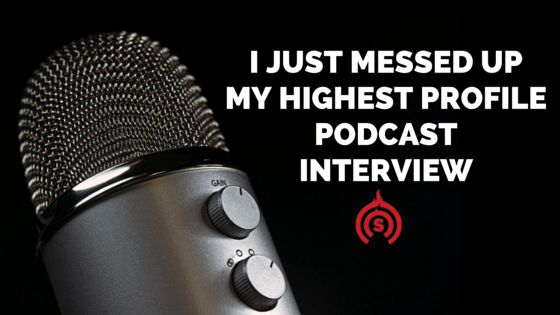 I just messed up my highest profile podcast interview