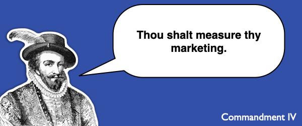 Commandment #4 Thou shalt measure thy marketing.