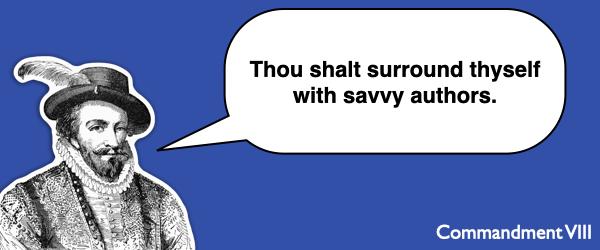 Commandment #8 Thou shalt surround thyself with savvy authors.