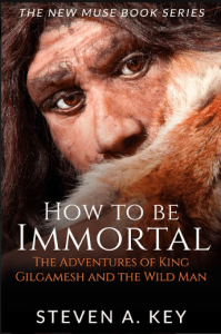 How To Be Immortal - The New Muse Series by Steven A. Key