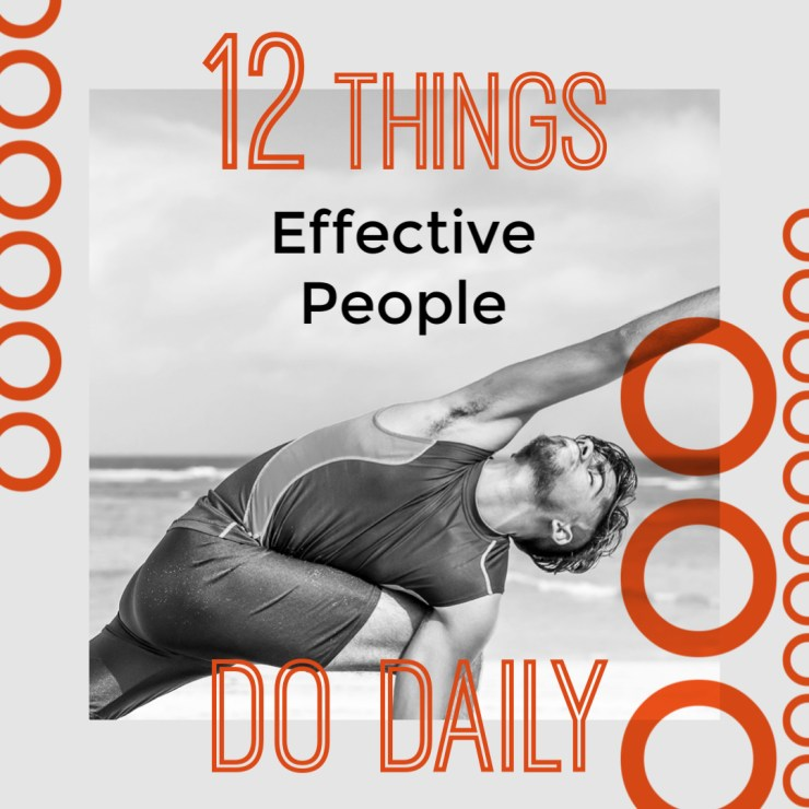 Twelve Things Effective People Do Daily