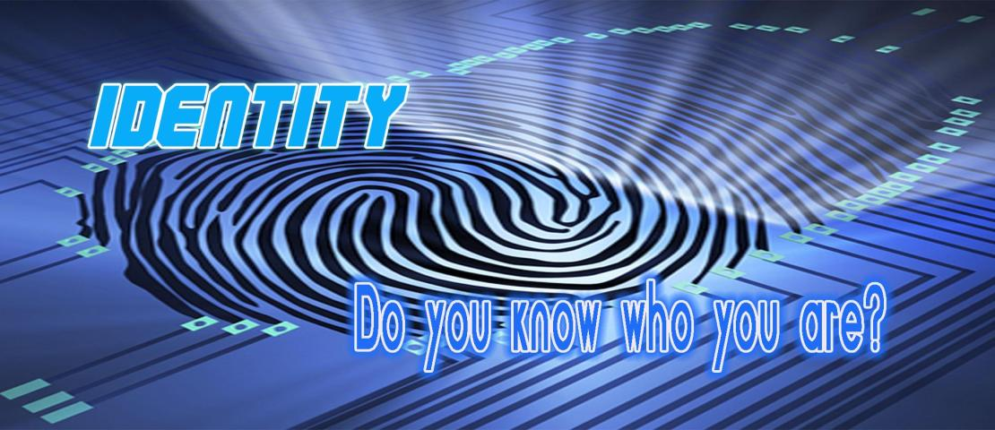 Identity – Do You Know Who You Are?