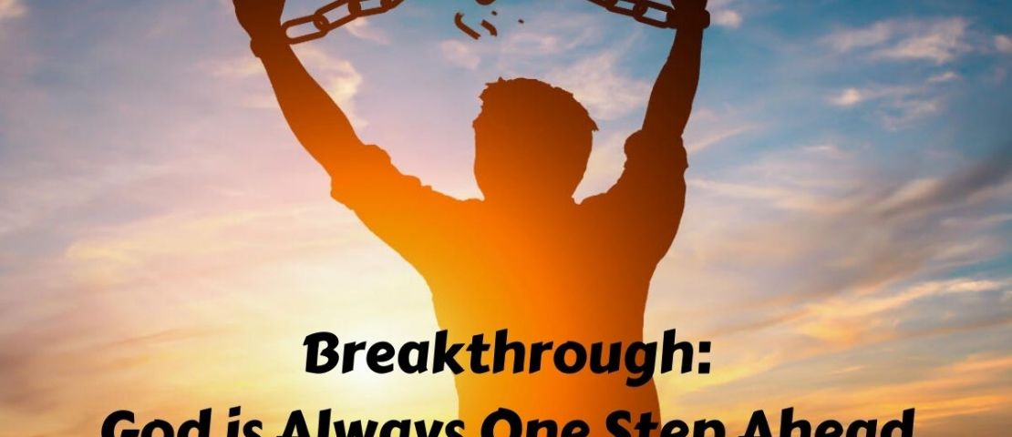 Breakthrough – God is Always One Step Ahead