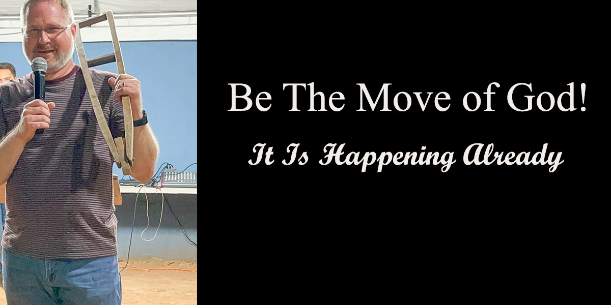 Be the Move of God – It Is Happening Already!