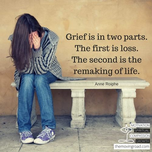 Grief is in two parts. The first is loss.The second is the remaking of life.