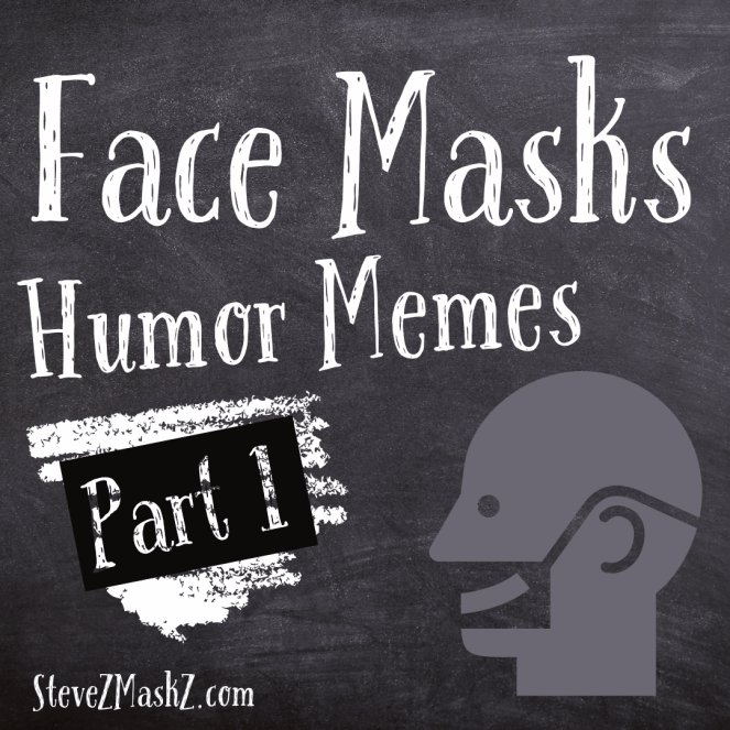 Face Masks Humor Memes Part 1 - Here are some Face Masks Memes for you to enjoy.