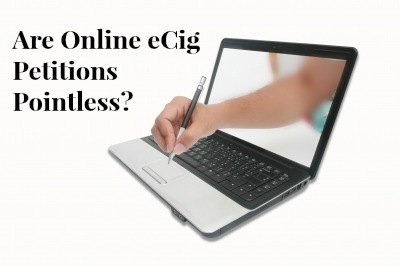 are online ecig petitions pointless? Why I won't sign