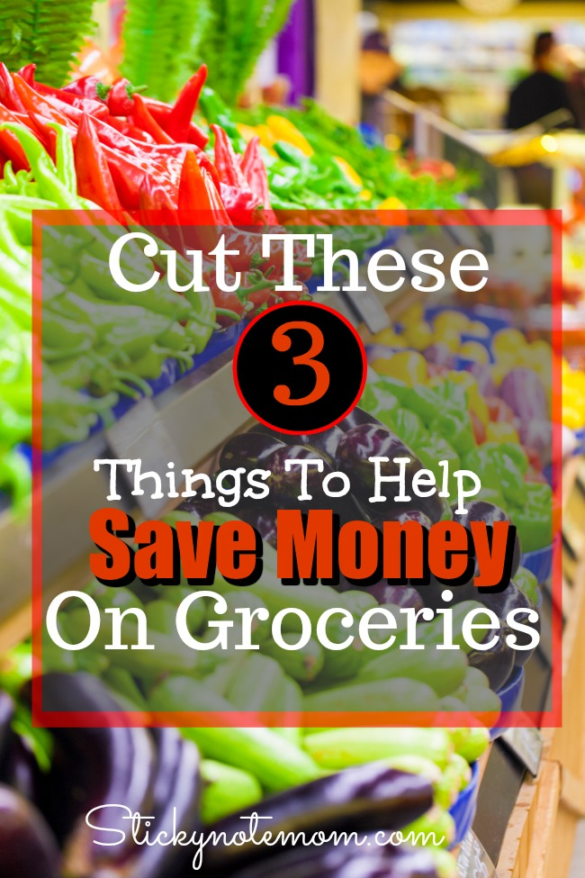Save Money on Groceries by cutting these 3 things from your list!