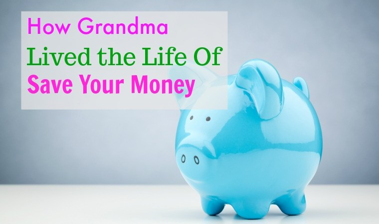 "How Grandma Lived the Life of ""Save Your Money"""