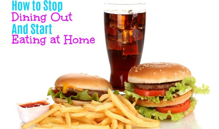 How to stop dining out and start eating at home