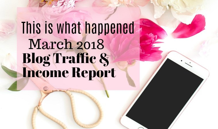 This is what happened in March 2018 blog income and traffic report