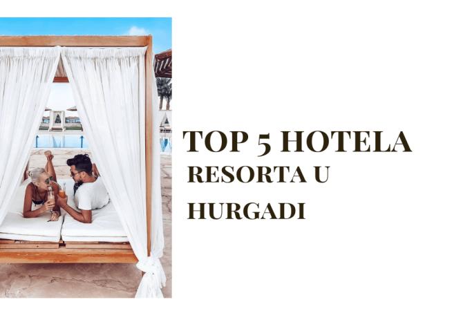 5 hotela u Hurgadi koje morate odabrati za letovanje