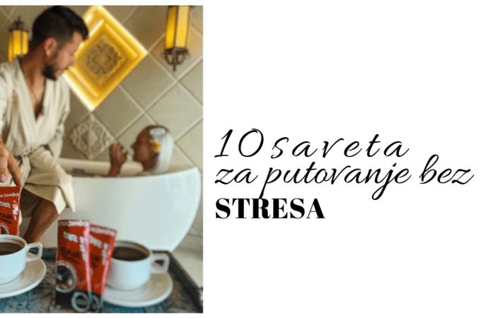 10 SAVETA ZA PUTOVANJE BEZ STRESA