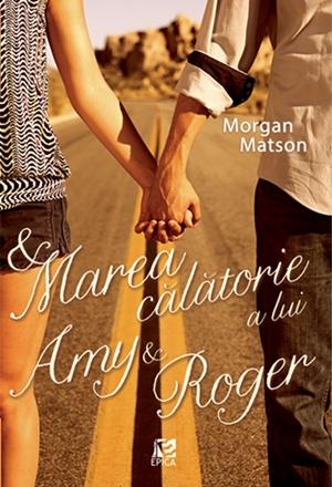 Marea călătorie a lui Amy si Roger – Morgan Matson