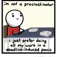 I'm Not A Procrastinator...