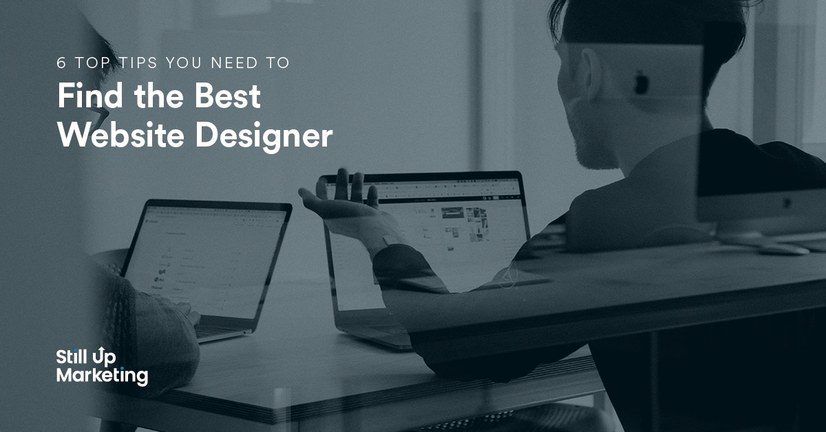 6 Top Tips You Need to Find the Best Website Designer
