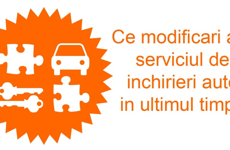 Ce modificari are serviciul de inchirieri auto in ultimul timp?