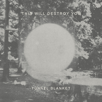 THIS WILL DESTROY YOU TO RELEASE 'TUNNEL BLANKETS'