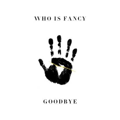 "Who Is Fancy releases new single ""Goodbye"""