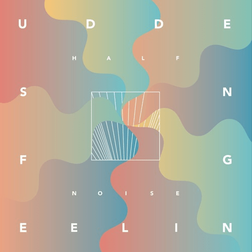 Album Review: HALFNOISE 'Sudden Feeling'