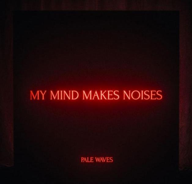 "Album Review: Pale Waves ""My Mind Makes Noises"""
