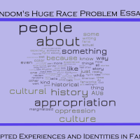 Fandom's Huge Race Problem Essay #2: Co-Opted Experiences and Identities in Fandom