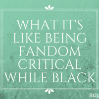 What It's Like Being Fandom Critical While Black