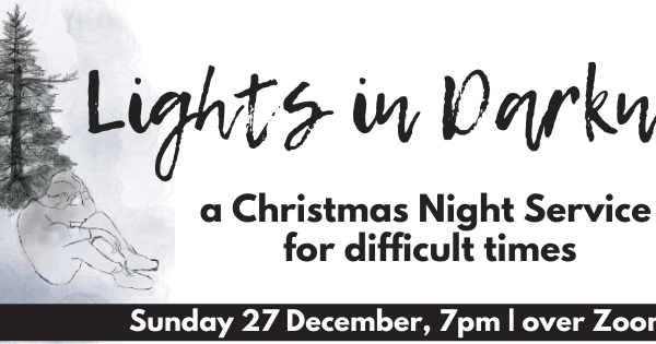 Lights in Darkness a Christmas Night Service for difficult times Sunday 27 December 7pm over Zoom