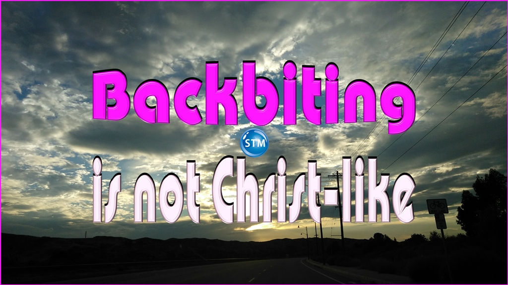 Backbiting is Backstabbing and Does Not Show Love; Is That Christ-like?