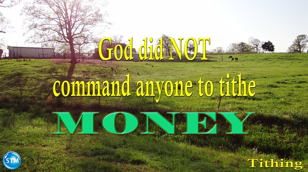 Tithing: God Did NOT Command Anyone To Tithe MONEY!