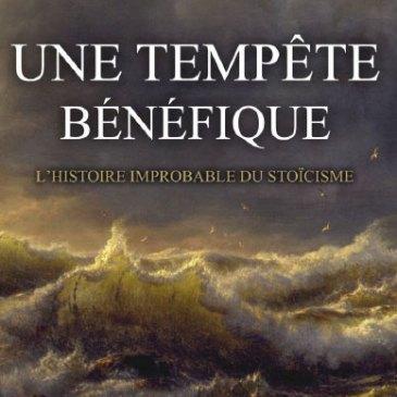 Une tempête bénéfique: l'histoire improbable du stoïcisme