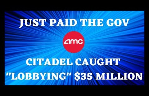 AMC STOCK   CITADEL CAUGHT LOBBYING $35 TO THE FED GOVERNMENT