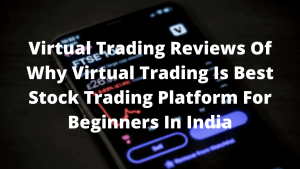 What is Virtual Trading - Best Stock Virtual Trading Platform For Beginners In India