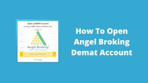 How To Open Angel Broking Demat Account - Step By Step Guide