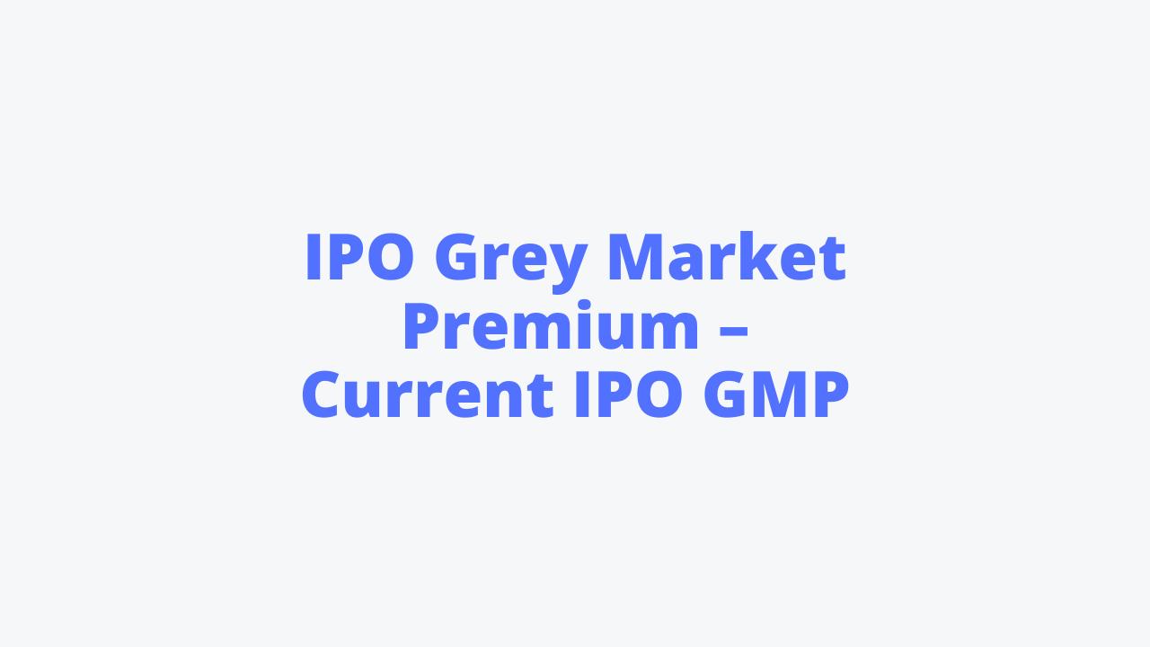IPO Grey Market Premium – Current IPO GMP